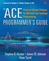 The ACE Programmer's Guide: Practical Design Patterns for Network and Systems Programming Front Cover