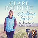 Walking Home: My Family and Other Rambles Audiobook by Clare Balding Narrated by Clare Balding