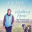 Walking Home: My Family and Other Rambles Hörbuch von Clare Balding Gesprochen von: Clare Balding