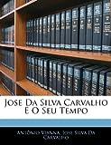 Jose Da Silva Carvalho E O Seu Tempo, Antonio Vianna and Jose Silva Da Carvalho, 1144086892
