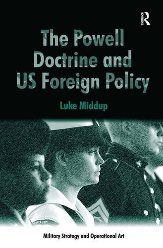 The Powell Doctrine and US Foreign Policy (Military Strategy and Operational Art)