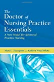 The Doctor of Nursing Practice Essentials : A New Model for Advanced Practice Nursing, Zaccagnini, Mary E. and White, Kathryn, 0763773468