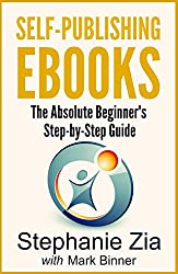 Self Publishing Ebooks: The Absolute Beginner's Step-by-Step Guide To Ebook Publishing