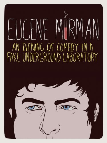 (Eugene Mirman: An Evening of Comedy In A Fake Underground Laboratory)