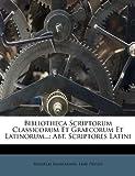 Bibliotheca Scriptorum Classicorum et Graecorum et Latinorum..., Wilhelm Engelmann and Emil Preuss, 1248216326