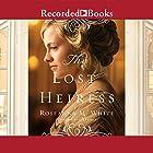 The Lost Heiress: Ladies of the Manor, Book 1 Hörbuch von Roseanna M. White Gesprochen von: Liz Pearce