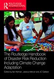 The Routledge Handbook of Disaster Risk Reduction Including Climate Change Adaptation (Routledge International Handbooks)