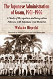 The Japanese Administration of Guam, 1941-1944, Wakako Higuchi, 0786439785
