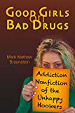 img - for Good Girls on Bad Drugs: Addiction Nonfiction of the Unhappy Hookers book / textbook / text book