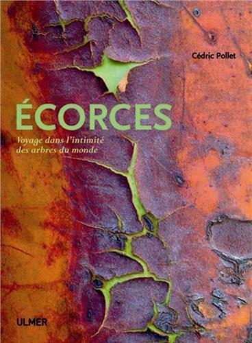 Ecorces : Voyage dans l'intimité des arbres du monde ~ Cédric Pollet
