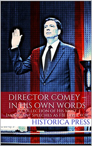 DIRECTOR COMEY – IN HIS OWN WORDS: A Collection of His Most Important Speeches as FBI Director