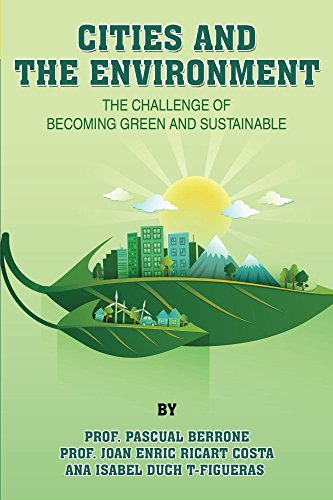 Cities and the Environment: The challenge of becoming green and sustainable (IESE CITIES IN MOTION: International urban best practices book series 1)