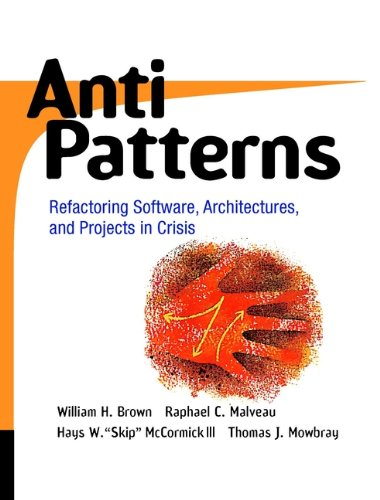 AntiPatterns: Refactoring Software, Architectures, and Projects in Crisis Epub