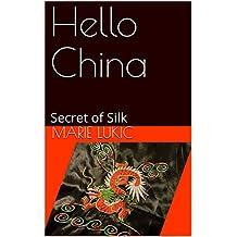 Hello China: Secret of Silk (Hello series Book 4)