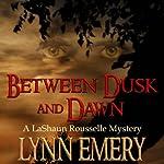 Between Dusk and Dawn: A LaShaun Rousselle Mystery, Book 2 | Lynn Emery