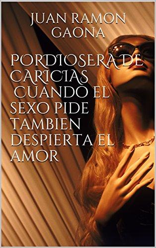 PORDIOSERA DE CARICIAS Cuando el sexo pide tambien despierta el amor (Spanish Edition) by