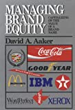 Managing Brand Equity, David A. Aaker, 0029001013
