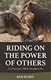Riding on the Power of Others: A Horsewoman's Path to Unconditional Love