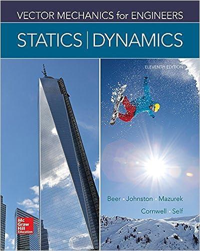 Vector Mechanics for Engineers: Statics and Dynamics 11th Edition by Ferdinand P. Beer , E. Russell Johnston Jr. , David Mazurek , Phillip J. Cornwell , Brian Self  PDF Download