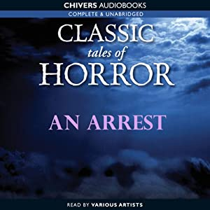 Classic Tales of Horror: An Arrest Audiobook