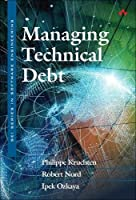Managing Technical Debt: Reducing Friction in Software Development Front Cover