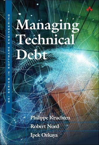 Managing Technical Debt: Reducing Friction in Software Development (Sei Series in Software Engineering) (Software Development Business)