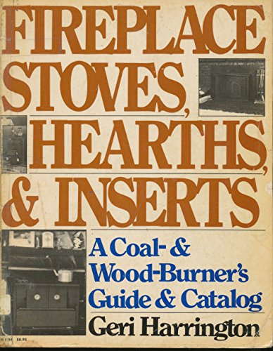 (Fireplace stoves, hearths & inserts: A coal- & wood-burner's guide & catalog)