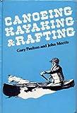 Canoeing, Kayaking and Rafting, Gary Paulsen and John Morris, 0671329499