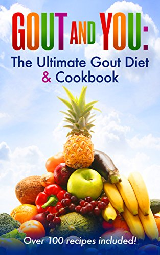 Gout and You: The Ultimate Gout Diet & Cookbook: Why the 80-10-10 Diet Works Best For Gout Sufferers