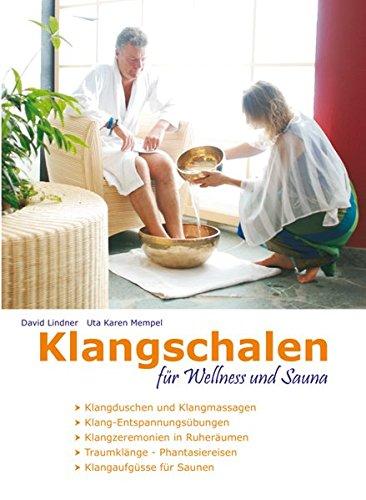 Klangschalen für Wellness und Sauna: Klangschalen-Zeremonien und Klang-Übungen für Entspannung, Harmonisierung und Vitalisierung