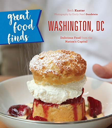 Great Food Finds Washington, DC: Delicious Food from the Nation's Capital by Beth Kanter