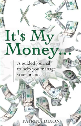 It'$ My Money - A guided journal to help you manage your finances (Volume 1)