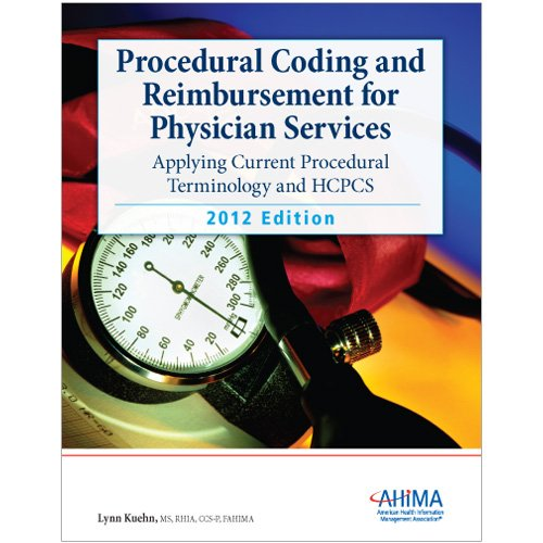 Procedural Coding and Reimbursement for Physician Services: Applying Current Procedural Terminology and HCPCS 2012