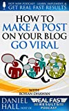 How to Make a Post on Your Blog Go Viral (Real Fast Results Book 15)