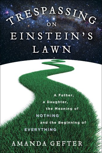 Trespassing on Einstein's Lawn: A Father, a Daughter, the Meaning of Nothing, and the Beginning of Everything cover