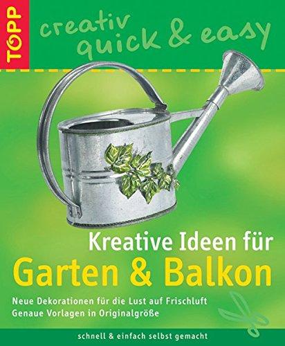 Kreative Ideen für Garten und Balkon: Neue Dekorationen für die Lust auf Frischluft (TOPP creativ - quick & easy)