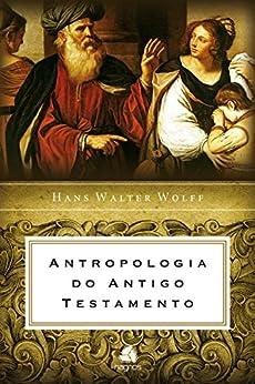 Antropologia do Antigo Testamento eBook: Hans Walter Wolff