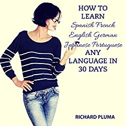 How to Learn Spanish, French, English, German, Japanese, Portuguese - Any Language in 30 Days