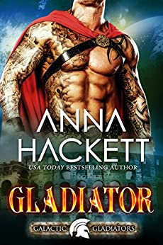 Gladiator: A Scifi Alien Romance (Galactic Gladiators Book 1) by [Hackett, Anna]