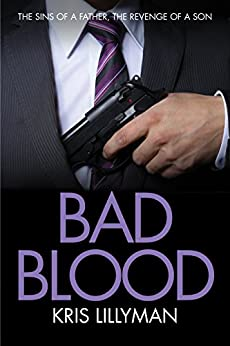Bad Blood: Sins of a Father, Revenge of a Son by [Lillyman, Kris]