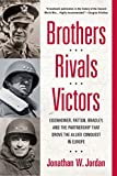 rival paper co - Brothers, Rivals, Victors: Eisenhower, Patton, Bradley and the Partnership that Drove the Allied Conquest in Europe