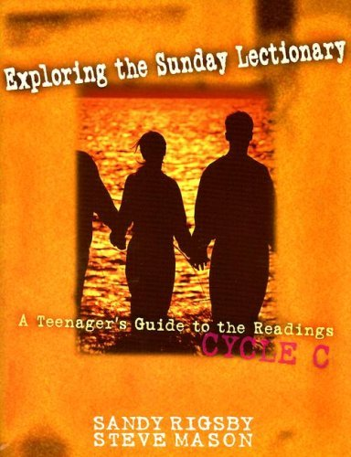 Exploring the Sunday Lectionary: A Teenager's Guide to the Readings - Cycle C