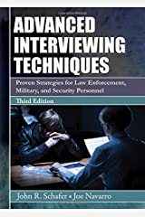 Advanced Interviewing Techniques: Proven Strategies for Law Enforcement, Military, and Security Personnel Paperback