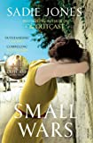 Front cover for the book Small Wars by Sadie Jones