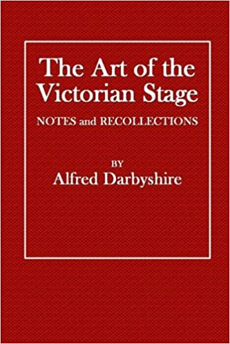 The Art of the Victorian Stage: Notes and Recollections