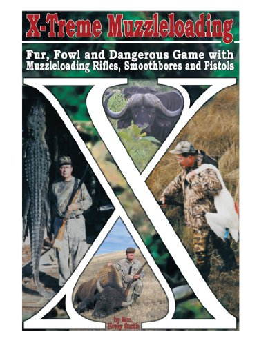 - X-Treme Muzzleloading: Fur, Fowl and Dangerous Game With Muzzleloading Rifles, Smoothbores and Pistols