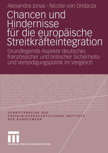 Chancen und Hindernisse für Die Europäische Streitkräfteintegration: Grundlegende Aspekte Deutscher, Französischer und Britischer Sicherheits- und ... Instituts der Bundeswehr, Band 9