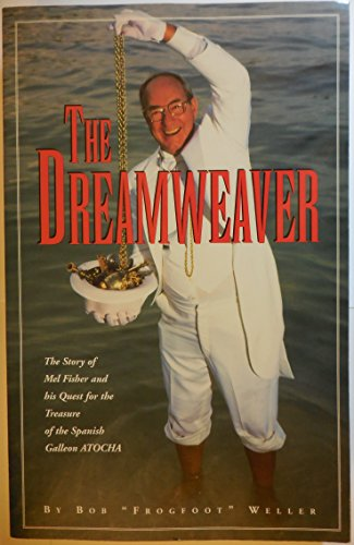 The Dreamweaver: The Story of Mel Fisher and His Quest for the Treasure of the Spanish Galleon Atocha - Mel Fisher Atocha