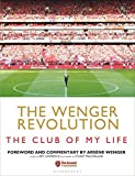 The Wenger Revolution: The Club of My Life