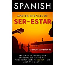 Master The Uses of Ser & Estar: The Two Most Important and Fundamental Spanish Verbs